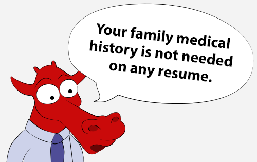 Your family medical history is not needed on any resume.