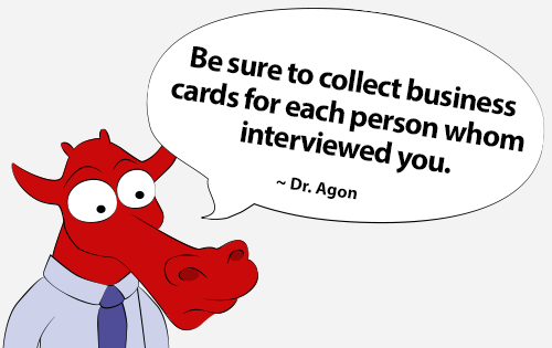 Be sure to collect business cards for each person whom interviewed you.