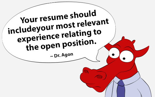 Your resume should include your most relevant experience relating to the open position.