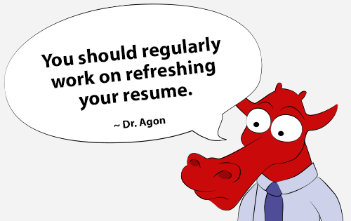 You should regularly work on refreshing your resume.