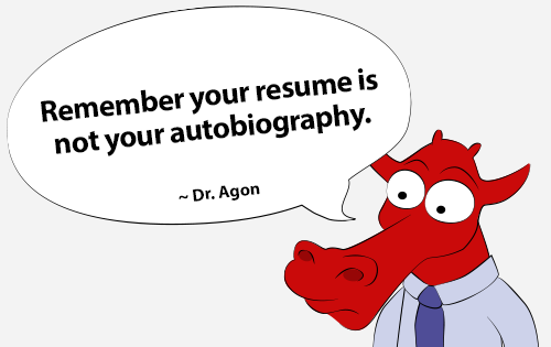 Remember your resume is not your autobiography.