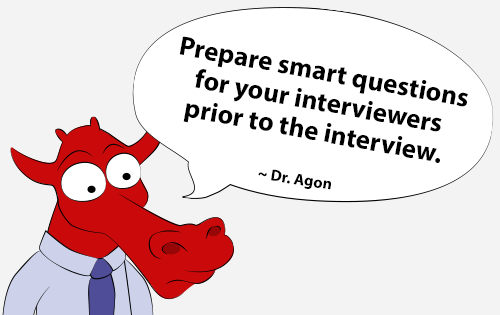Prepare smart questions for your interviewers prior to the interview.