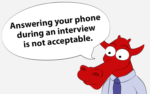 Answering your phone during an interview is not acceptable.