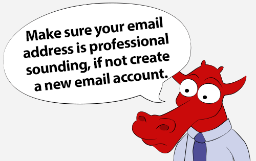 Make sure your email address is professional sounding if not create a new email account.