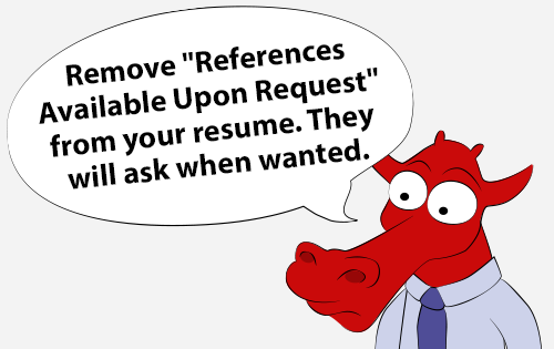 Remove 'Reference Available Upon Request' from your resume. They will ask when wanted.