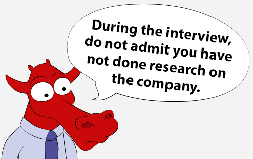 During the interview, do not admit you have not done research on the company.