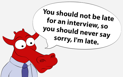 You should not be late for an interview, so you should never say sorry, I'm late.