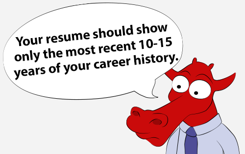 Your resume should show only the most recent 10-15 years of your career history.
