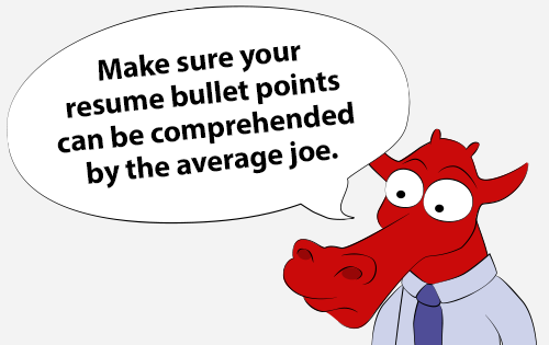 Make sure your resume bullet points can be comprehended by the average joe.