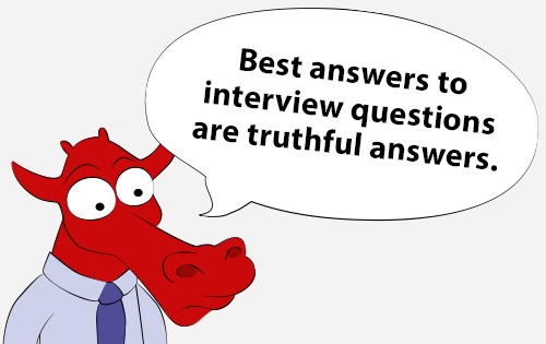 Best answers to interview questions are truthful answers