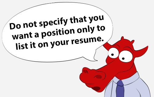 Do not specify that you want a position only to list it on your resume.