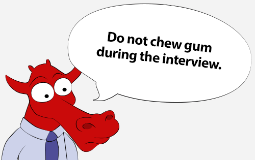 Do not chew gum during the interview.