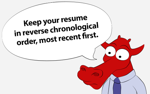 Keep your resume in reverse chronological order, most recent first.