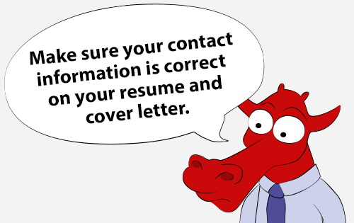 Make sure your contact information is correct on your resume and cover letter.