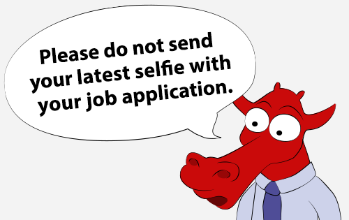 Please do not send your latest selfie with your job application.