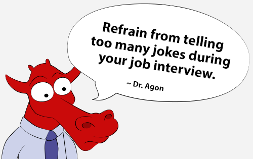 Refrain from telling too many jokes during your job interview.
