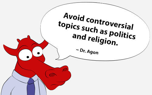 Avoid controversial topics such as politics and religion.